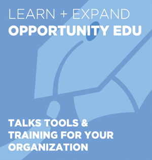 Learn & Expand: Opportunity Edu. Talks, Tools, & Training for your Organization.